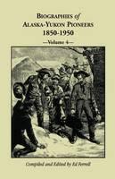 Biographies of Alaska-Yukon Pioneers 1850-1950, Volume 4 (Paperback)