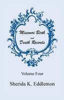 Missouri Birth and Death Records, Volume 4 (Paperback)