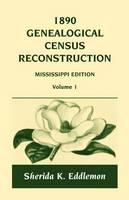 1890 Genealogical Census Reconstruction: Mississippi, Volume 1 (Paperback)