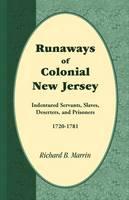 Runaways of Colonial New Jersey: Indentured Servants, Slaves, Deserters, and Prisoners, 1720-1781 (Paperback)