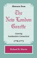 Abstracts from the New London Gazette Covering Southeastern Connecticut, 1770-1773 (Paperback)