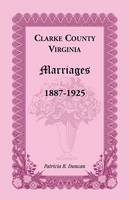 Clarke County, Virginia Marriages, 1887-1925 (Paperback)