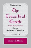 Abstracts from the Connecticut [formerly New London] Gazette Covering Southeastern Connecticut, 1777-1779 (Paperback)