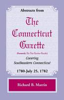 Abstracts from the Connecticut (Formerly New London) Gazette Covering Southeastern Connecticut: 1780-July 25, 1782, Volume 5 (Paperback)