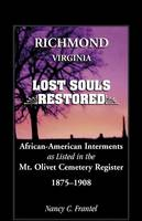 Richmond, Virginia Lost Souls: Restored African-American Interments as Listed in the Mt. Olivet Cemetery Register, 1875-1908 (Paperback)