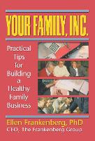 Your Family, Inc.: Practical Tips for Building a Healthy Family Business (Hardback)