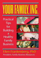 Your Family, Inc.: Practical Tips for Building a Healthy Family Business (Paperback)