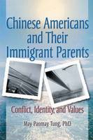 Chinese Americans and Their Immigrant Parents: Conflict, Identity, and Values (Paperback)
