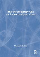 Brief Psychotherapy with the Latino Immigrant Client (Hardback)