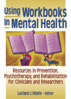Using Workbooks in Mental Health: Resources in Prevention, Psychotherapy, and Rehabilitation for Clinicians and Researchers (Hardback)
