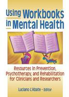 Using Workbooks in Mental Health: Resources in Prevention, Psychotherapy, and Rehabilitation for Clinicians and Researchers (Paperback)
