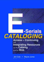 E-Serials Cataloging: Access to Continuing and Integrating Resources via the Catalog and the Web (Hardback)