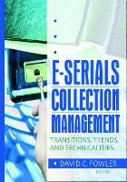 E-Serials Collection Management: Transitions, Trends, and Technicalities (Hardback)