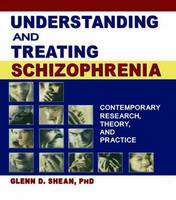 Understanding and Treating Schizophrenia: Contemporary Research, Theory, and Practice (Paperback)