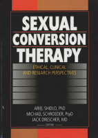 Sexual Conversion Therapy: Ethical, Clinical and Research Perspectives (Hardback)