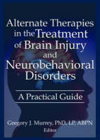 Alternate Therapies in the Treatment of Brain Injury and Neurobehavioral Disorders: A Practical Guide (Paperback)