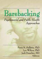 Barebacking: Psychosocial and Public Health Approaches (Hardback)