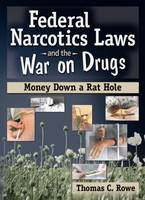 Federal Narcotics Laws and the War on Drugs: Money Down a Rat Hole (Paperback)