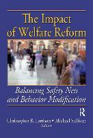 The Impact of Welfare Reform: Balancing Safety Nets and Behavior Modification (Hardback)