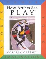 How Artists See Play: Sports Games Toys Imagination (Hardback)