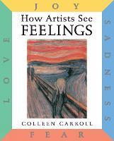How Artists See Feelings: Joy, Sadness, Fear, Love - How Artists See (Hardback)