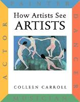 How Artists See Artists: Actor, Painter, Dancer, Musician - How Artists See (Hardback)