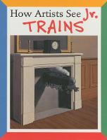 How Artists See Jr: Trains (Board book)