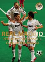 Real Madrid: The Most Successful Club in the World - World Soccer Legends (Hardback)