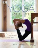 Yoga At Home: Inspiration for Creating Your Own Home Practice (Hardback)