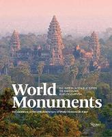 World Monuments: 50 Irreplaceable Sites to Discover, Explore, and Champion (Hardback)