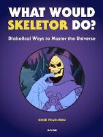 What Would Skeletor Do?