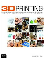 3D Printing: Build Your Own 3D Printer and Print Your Own 3D Objects (Paperback)