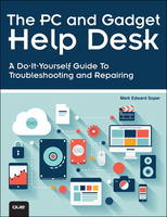 The PC and Gadget Help Desk: A Do-It-Yourself Guide To Troubleshooting and Repairing (Paperback)