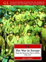 The War in Europe: From the Kasserine Pass to Berlin, 1942-1945 - The G.I. (Hardback)
