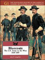 Bluecoats: The U.S. Army in the West, 1848-1897 - The G.I. S. (Hardback)