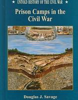 Prison Camps in the Civil War - Untold History of the Civil War S. (Hardback)