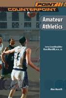 Amateur Athletics - Point/Counterpoint: Issues in Contemporary American Society (Hardback)