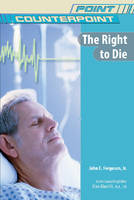 The Right to Die - Point/Counterpoint: Issues in Contemporary American Society (Hardback)