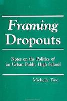 Framing Dropouts: Notes on the Politics of an Urban High School - SUNY Series, Teacher Empowerment and School Reform (Paperback)