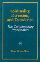 Spirituality, Diversion, and Decadence: The Contemporary Predicament - SUNY Series in Religious Studies (Paperback)