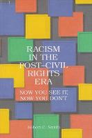 Racism in the Post-Civil Rights Era: Now You See It, Now You Don't - SUNY series in African American Studies (Paperback)