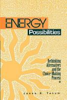 Energy Possibilities: Rethinking Alternatives and the Choice-Making Process - SUNY series in Science, Technology, and Society (Paperback)