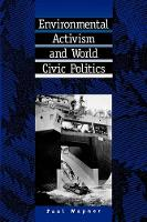 Environmental Activism and World Civic Politics - SUNY series in International Environmental Policy and Theory (Paperback)