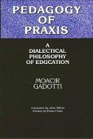 Pedagogy of Praxis: A Dialectical Philosophy of Education - SUNY series, Teacher Empowerment and School Reform (Paperback)
