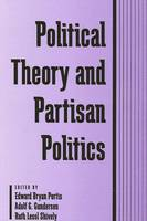 Political Theory and Partisan Politics - SUNY Series in Political Theory: Contemporary Issues (Paperback)