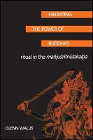 Mediating the Power of Buddhas: Ritual in the Manjusrimulakalpa - SUNY series in Buddhist Studies (Paperback)