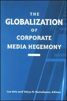 Globalization of Corporate Media Hegemony, The - SUNY series in Global Media Studies (Hardback)
