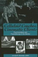 Celluloid Couches, Cinematic Clients: Psychoanalysis and Psychotherapy in the Movies - SUNY series in Psychoanalysis and Culture (Hardback)