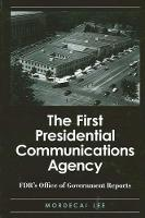 The First Presidential Communications Agency: FDR's Office of Government Reports - SUNY series on the Presidency:  Contemporary Issues (Hardback)