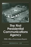 The First Presidential Communications Agency: FDR's Office of Government Reports - SUNY series on the Presidency:  Contemporary Issues (Paperback)